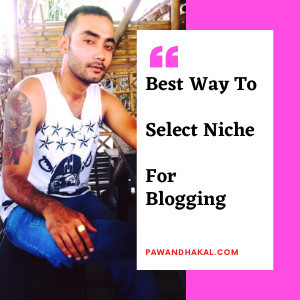 How To Select Niche For Blogging